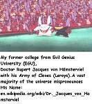 My former college from Evil Genius University (EGU),  Doctor Rupert Jacques von Hämsterviel with his Army of Clones (Leroys).  A vast majority of the...